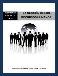 RESUMEN: La Gestión de los Recursos Humanos: Resúmenes más cortos de los capítulos 1 a 11
